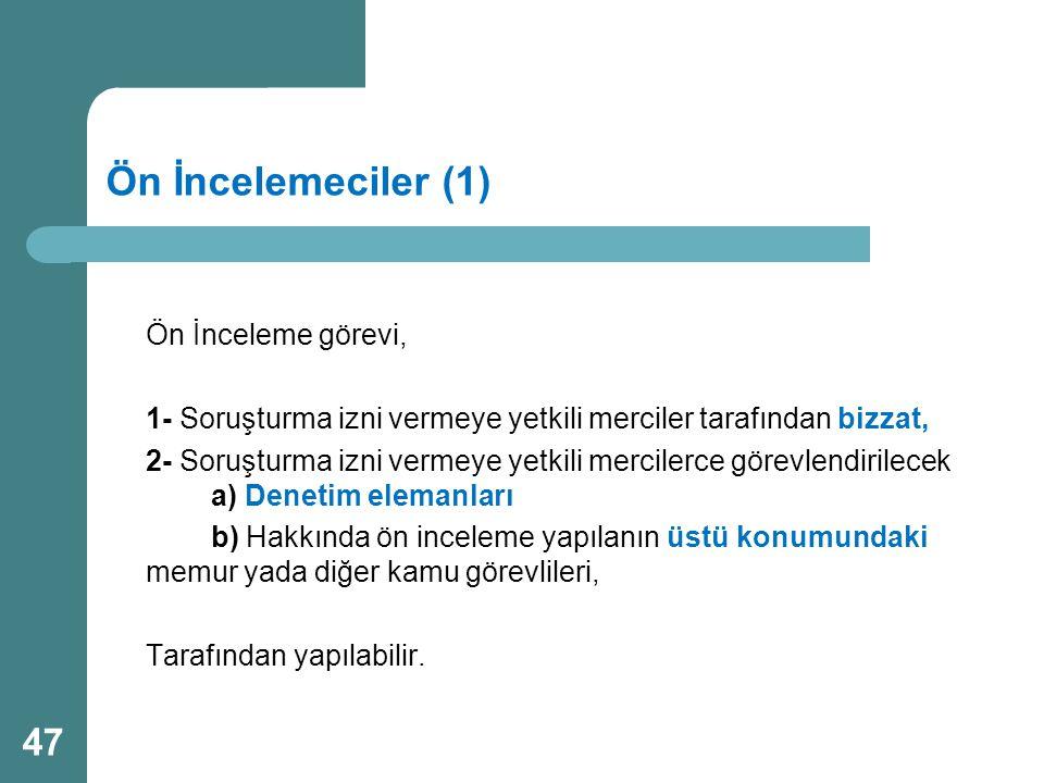 Ön İncelemeciler (1) Ön İnceleme görevi, 1- Soruşturma izni vermeye yetkili merciler tarafından bizzat, 2- Soruşturma izni vermeye yetkili mercilerce
