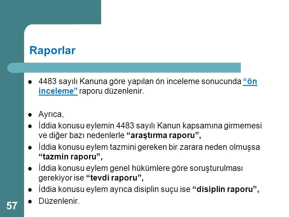 """Raporlar  4483 sayılı Kanuna göre yapılan ön inceleme sonucunda """"ön inceleme"""" raporu düzenlenir.  Ayrıca,  İddia konusu eylemin 4483 sayılı Kanun k"""