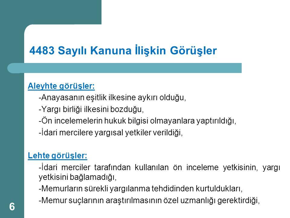 4483 Sayılı Kanuna İlişkin Görüşler Aleyhte görüşler: -Anayasanın eşitlik ilkesine aykırı olduğu, -Yargı birliği ilkesini bozduğu, -Ön incelemelerin h