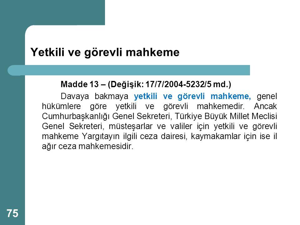 Yetkili ve görevli mahkeme Madde 13 – (Değişik: 17/7/2004-5232/5 md.) Davaya bakmaya yetkili ve görevli mahkeme, genel hükümlere göre yetkili ve görev