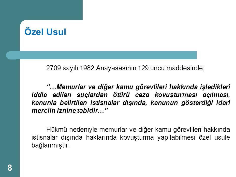 """Özel Usul 2709 sayılı 1982 Anayasasının 129 uncu maddesinde; """"…Memurlar ve diğer kamu görevlileri hakkında işledikleri iddia edilen suçlardan ötürü ce"""