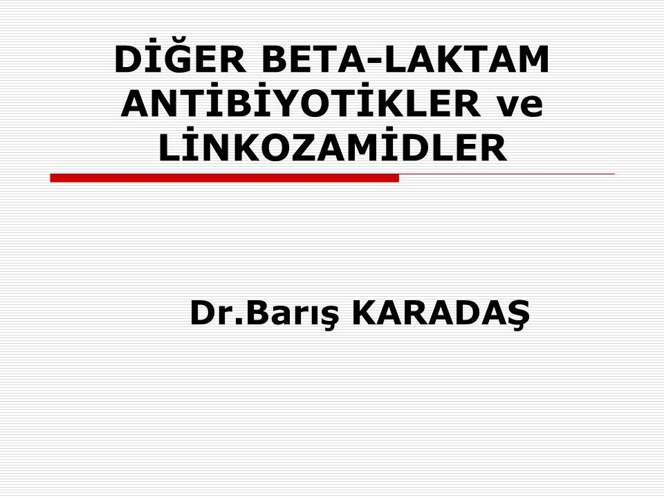 DİĞER BETA-LAKTAM ANTİBİYOTİKLER ve LİNKOZAMİDLER Dr.Barış KARADAŞ