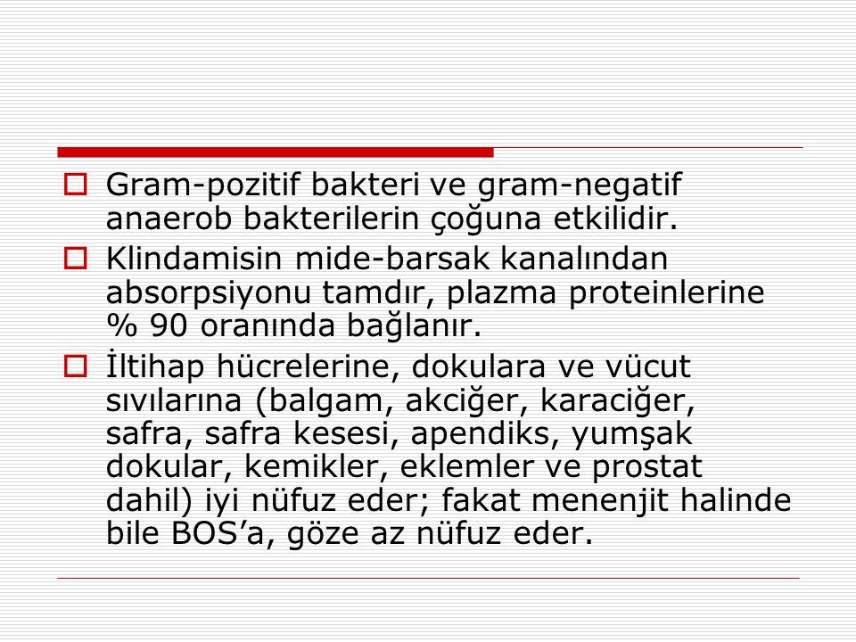  Gram-pozitif bakteri ve gram-negatif anaerob bakterilerin çoğuna etkilidir.  Klindamisin mide-barsak kanalından absorpsiyonu tamdır, plazma protein