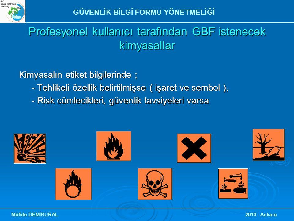 Profesyonel kullanıcı tarafından GBF istenecek kimyasallar Kimyasalın etiket bilgilerinde ; - Tehlikeli özellik belirtilmişse ( işaret ve sembol ), -