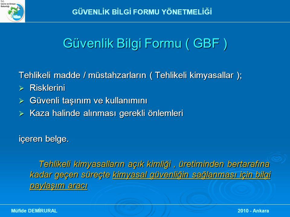 GBF Dağıtılması  Dağıtım yapılacaklar ; - Profesyonel kullanıcı ; - Profesyonel kullanıcı ; Üretici, kullanan sanayici, bilimsel araştırma ve geliştirme / üretim sürecinde araştırma ve geliştirme yapanlar Üretici, kullanan sanayici, bilimsel araştırma ve geliştirme / üretim sürecinde araştırma ve geliştirme yapanlar - Tarım ve Köyişleri Bakanlığı ( Bitki koruma ürünleri ) - Tarım ve Köyişleri Bakanlığı ( Bitki koruma ürünleri ) - Sağlık Bakanlığı ( Biyosidaller ), - Sağlık Bakanlığı ( Biyosidaller ), - Çevre ve Orman Bakanlığı ( Tamamı, elektronik olarak ) - Çevre ve Orman Bakanlığı ( Tamamı, elektronik olarak ) Müfide DEMİRURAL 2010 - Ankara GÜVENLİK BİLGİ FORMU YÖNETMELİĞİ