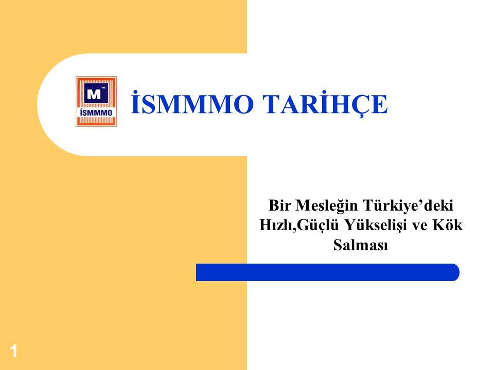 1 İSMMMO TARİHÇE Bir Mesleğin Türkiye'deki Hızlı,Güçlü Yükselişi ve Kök Salması