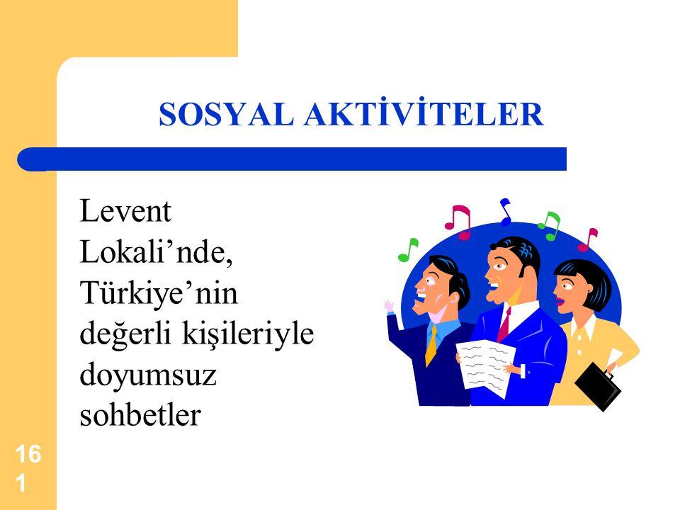 161 SOSYAL AKTİVİTELER Levent Lokali'nde, Türkiye'nin değerli kişileriyle doyumsuz sohbetler