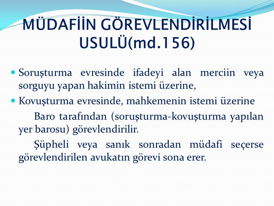 MÜDAFİİN GÖREVLENDİRİLMESİ USULÜ(md.156)  Soruşturma evresinde ifadeyi alan merciin veya sorguyu yapan hakimin istemi üzerine,  Kovuşturma evresinde