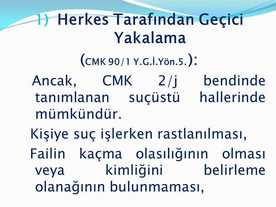 2) Kolluk Tarafından Yakalama (CMK 90/2 Y.G.İ.Yön.5.