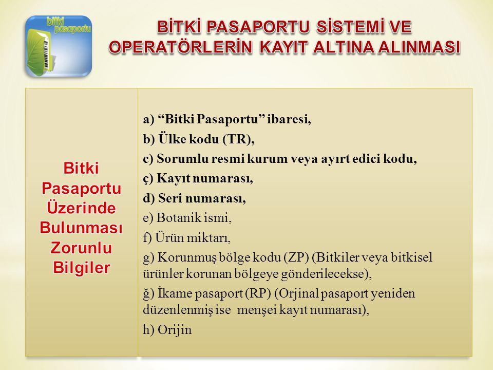 """a) """"Bitki Pasaportu"""" ibaresi, b) Ülke kodu (TR), c) Sorumlu resmi kurum veya ayırt edici kodu, ç) Kayıt numarası, d) Seri numarası, e) Botanik ismi, f"""