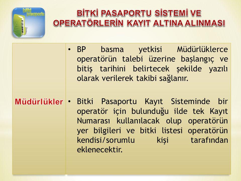 • BP basma yetkisi Müdürlüklerce operatörün talebi üzerine başlangıç ve bitiş tarihini belirtecek şekilde yazılı olarak verilerek takibi sağlanır. • B
