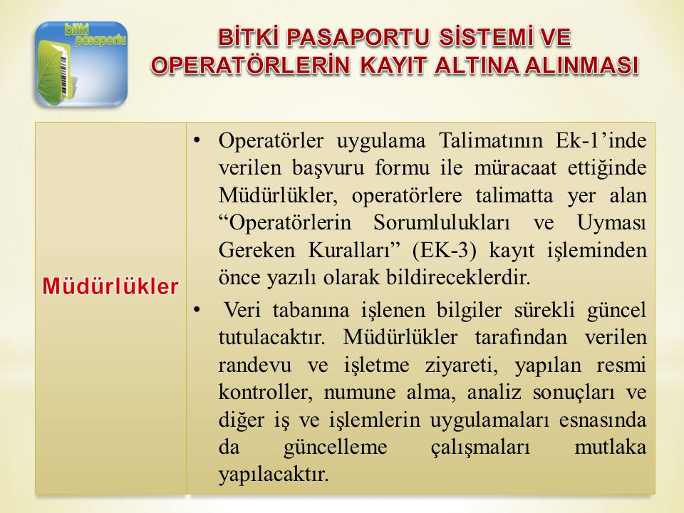 """• Operatörler uygulama Talimatının Ek-1'inde verilen başvuru formu ile müracaat ettiğinde Müdürlükler, operatörlere talimatta yer alan """"Operatörlerin"""