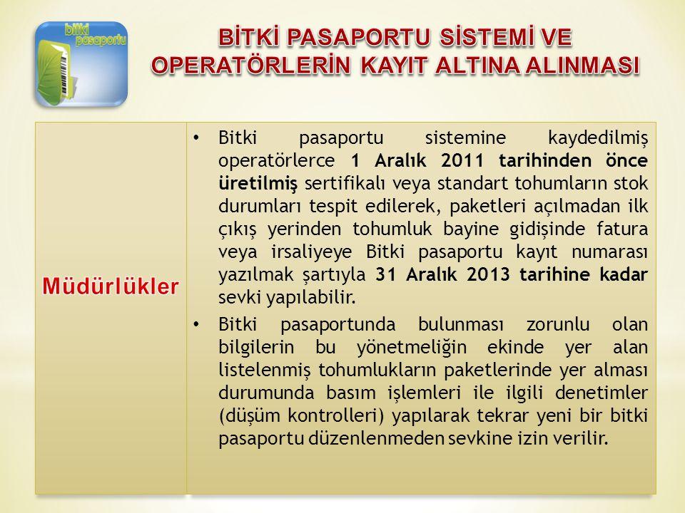 • Bitki pasaportu sistemine kaydedilmiş operatörlerce 1 Aralık 2011 tarihinden önce üretilmiş sertifikalı veya standart tohumların stok durumları tesp