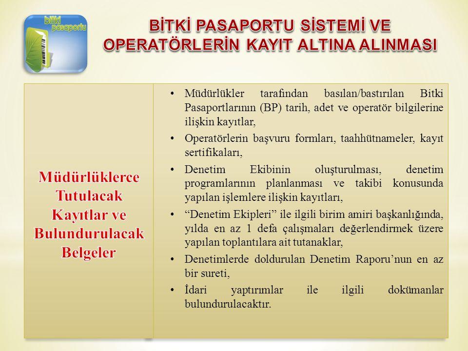 • Müdürlükler tarafından basılan/bastırılan Bitki Pasaportlarının (BP) tarih, adet ve operatör bilgilerine ilişkin kayıtlar, • Operatörlerin başvuru f