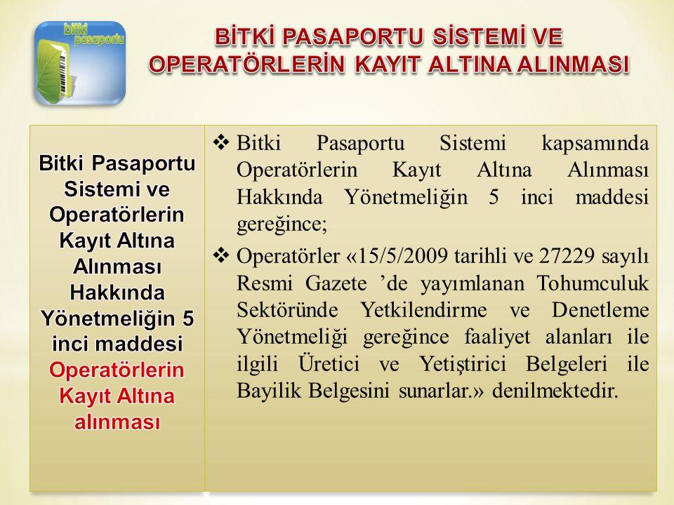  Bitki Pasaportu Sistemi kapsamında Operatörlerin Kayıt Altına Alınması Hakkında Yönetmeliğin 5 inci maddesi gereğince;  Operatörler «15/5/2009 tari
