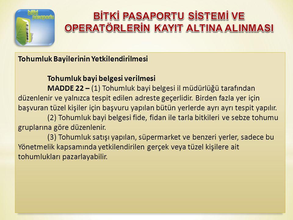 Tohumluk Bayilerinin Yetkilendirilmesi Tohumluk bayi belgesi verilmesi MADDE 22 – (1) Tohumluk bayi belgesi il müdürlüğü tarafından düzenlenir ve yaln