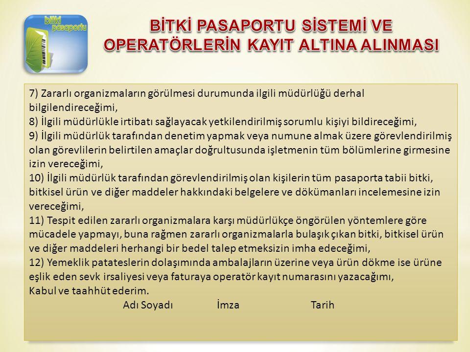 7) Zararlı organizmaların görülmesi durumunda ilgili müdürlüğü derhal bilgilendireceğimi, 8) İlgili müdürlükle irtibatı sağlayacak yetkilendirilmiş so