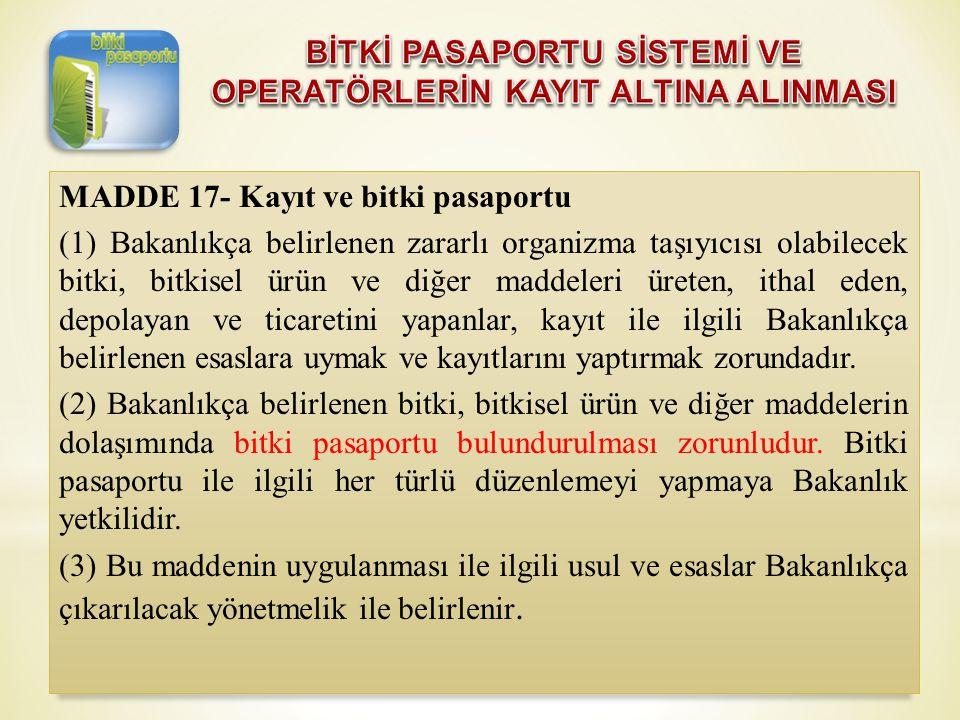 MADDE 17- Kayıt ve bitki pasaportu (1) Bakanlıkça belirlenen zararlı organizma taşıyıcısı olabilecek bitki, bitkisel ürün ve diğer maddeleri üreten, i