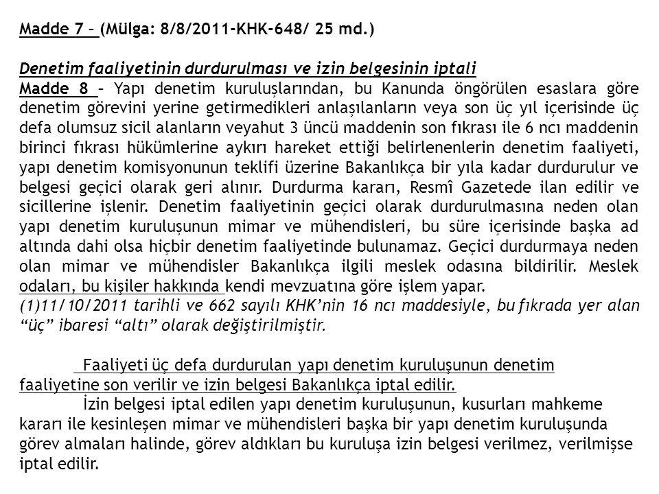 Madde 7 – (Mülga: 8/8/2011-KHK-648/ 25 md.) Denetim faaliyetinin durdurulması ve izin belgesinin iptali Madde 8 – Yapı denetim kuruluşlarından, bu Kan