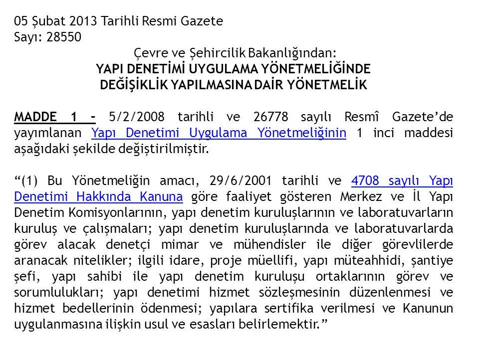 05 Şubat 2013 Tarihli Resmi Gazete Sayı: 28550 Çevre ve Şehircilik Bakanlığından: YAPI DENETİMİ UYGULAMA YÖNETMELİĞİNDE DEĞİŞİKLİK YAPILMASINA DAİR YÖ