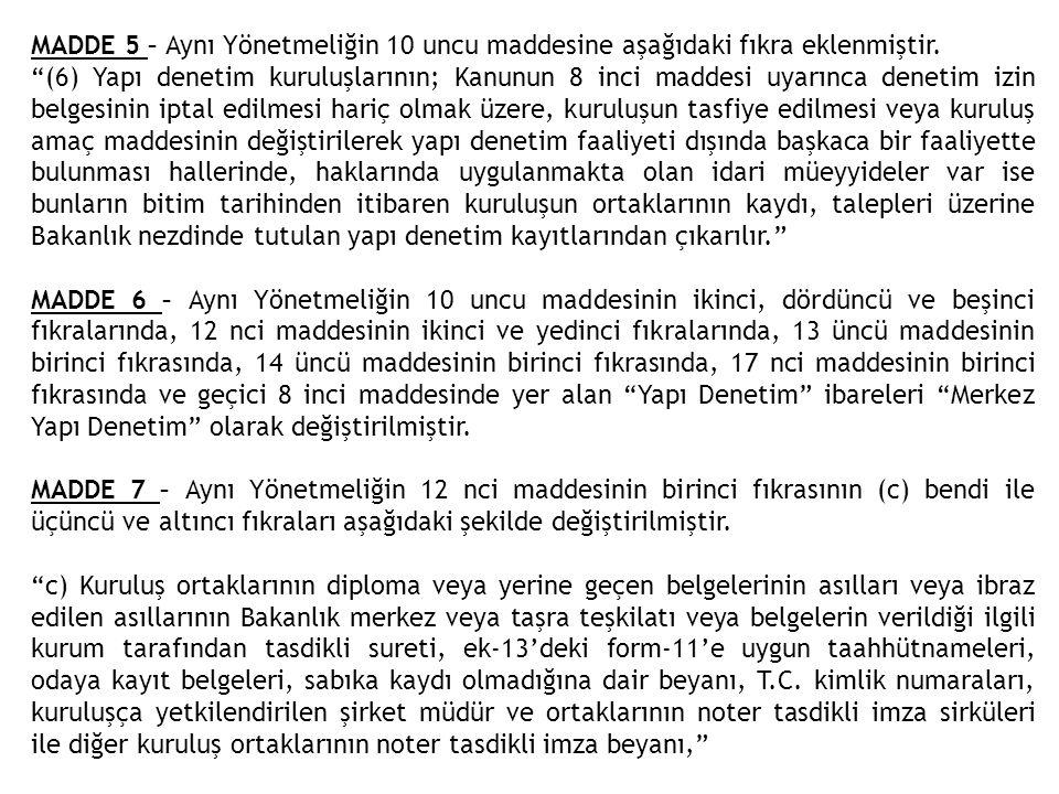 """MADDE 5 – Aynı Yönetmeliğin 10 uncu maddesine aşağıdaki fıkra eklenmiştir. """"(6) Yapı denetim kuruluşlarının; Kanunun 8 inci maddesi uyarınca denetim i"""