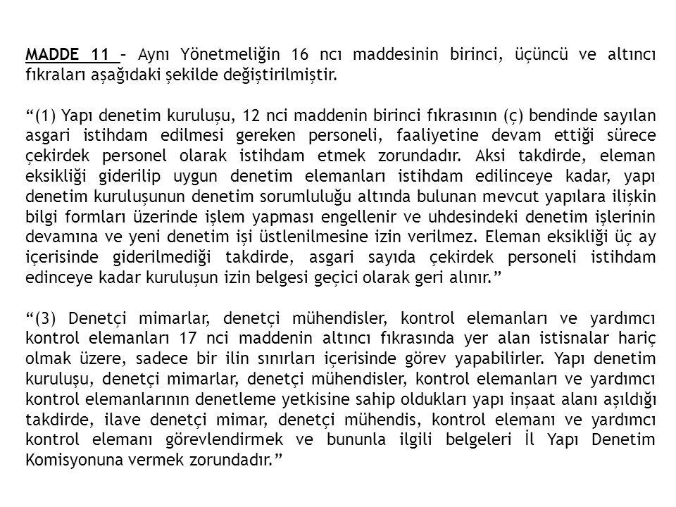 """MADDE 11 – Aynı Yönetmeliğin 16 ncı maddesinin birinci, üçüncü ve altıncı fıkraları aşağıdaki şekilde değiştirilmiştir. """"(1) Yapı denetim kuruluşu, 12"""