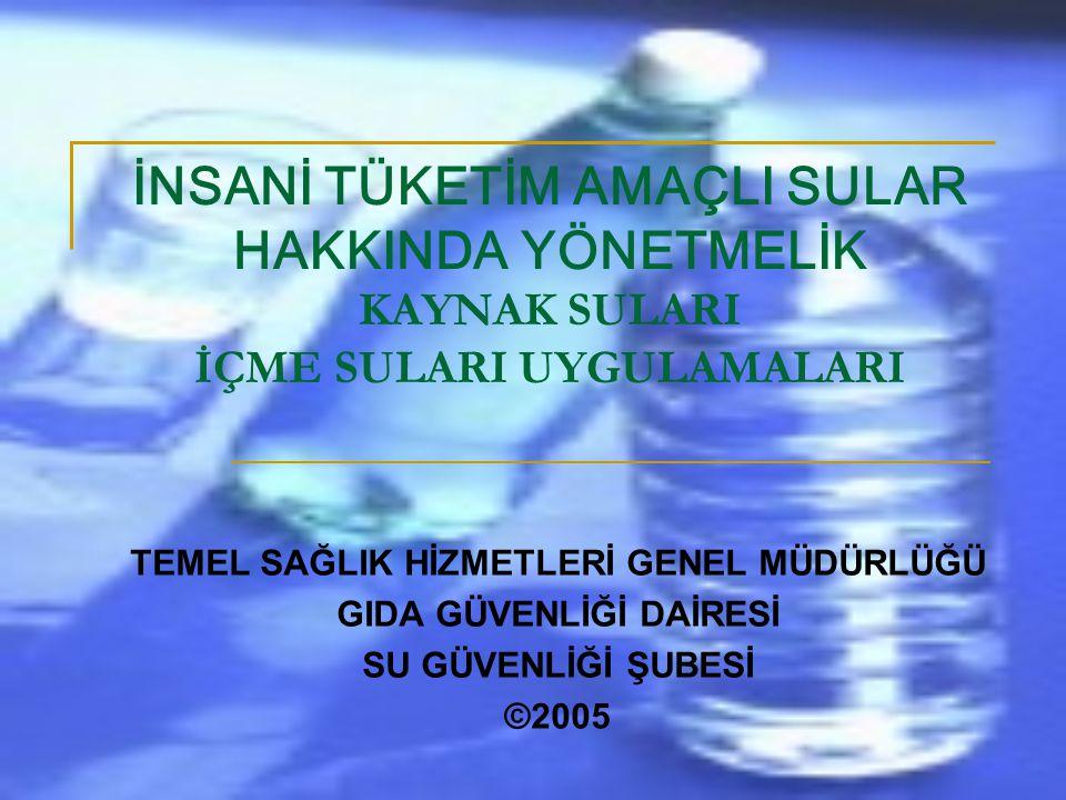 İNSANİ TÜKETİM AMAÇLI SULAR HAKKINDA YÖNETMELİK 17.02.2005 TEMEL SAĞLIK HİZMETLERİ GENEL MÜDÜRLÜĞÜ GIDA GÜVENLİĞİ DAİRESİ SU GÜVENLİĞİ ŞUBESİ ©2005