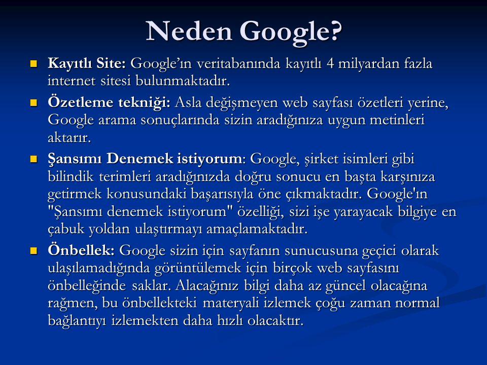 Neden Google?  Kayıtlı Site: Google'ın veritabanında kayıtlı 4 milyardan fazla internet sitesi bulunmaktadır.  Özetleme tekniği: Asla değişmeyen web