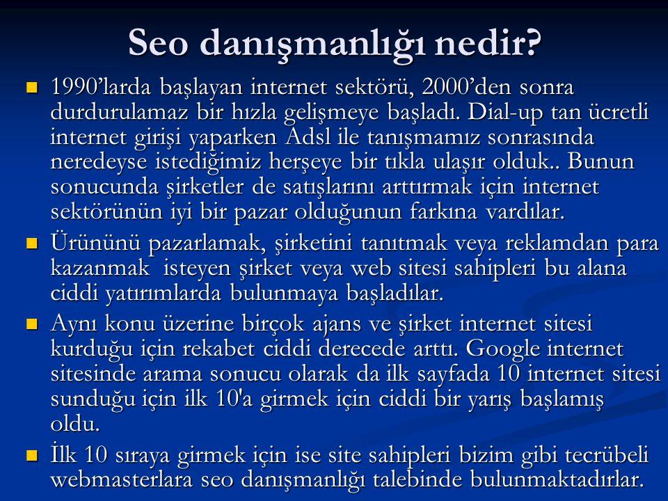 Seo danışmanlığı nedir?  1990'larda başlayan internet sektörü, 2000'den sonra durdurulamaz bir hızla gelişmeye başladı. Dial-up tan ücretli internet