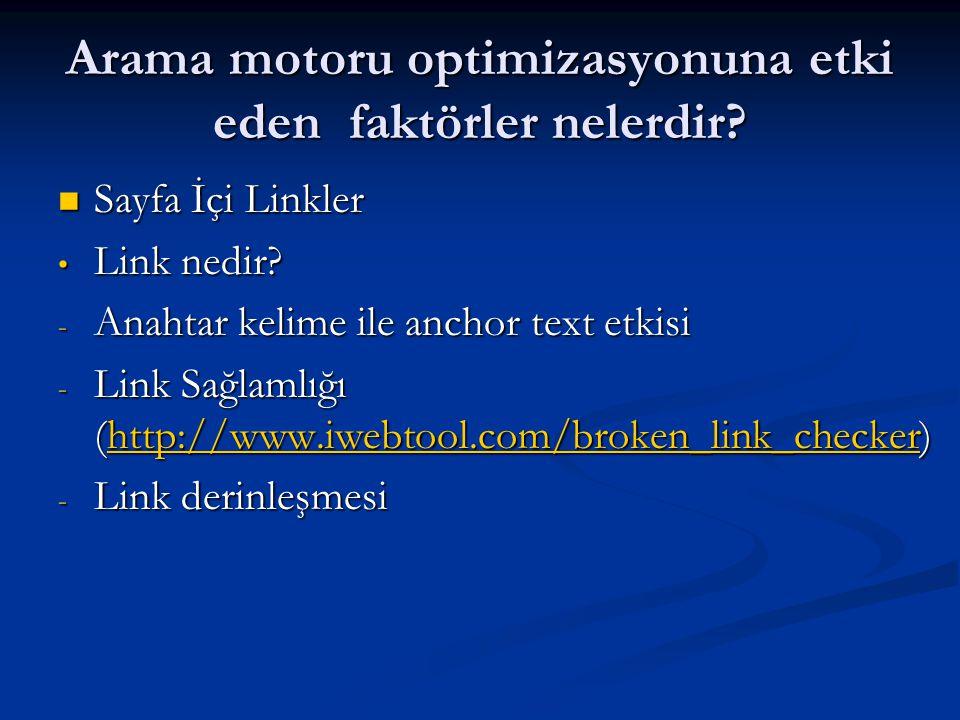 Arama motoru optimizasyonuna etki eden faktörler nelerdir?  Sayfa İçi Linkler • Link nedir? - Anahtar kelime ile anchor text etkisi - Link Sağlamlığı