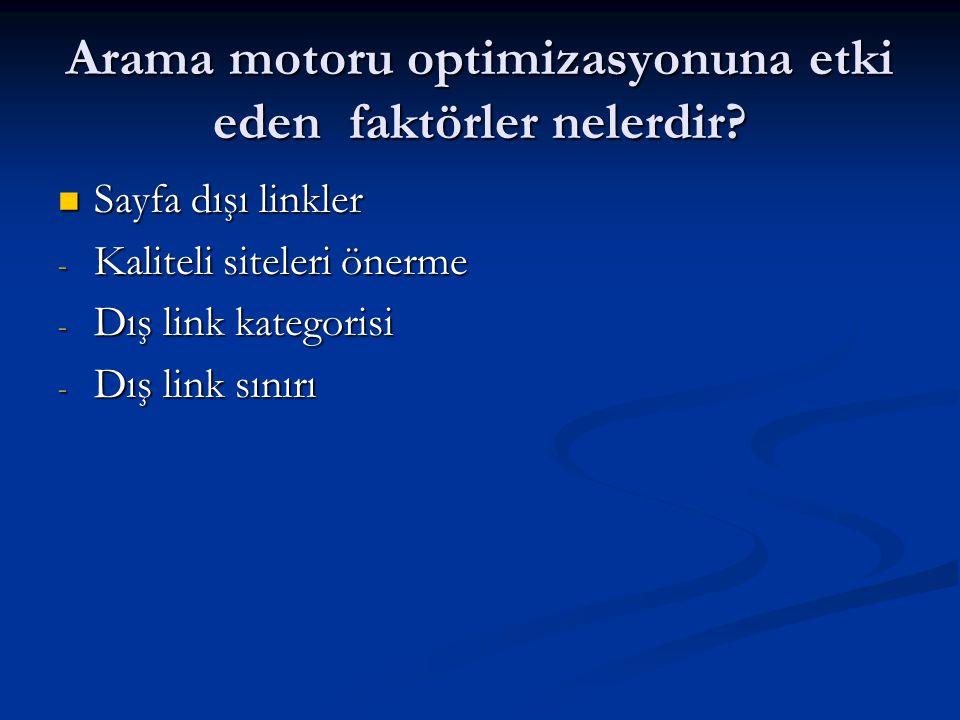 Arama motoru optimizasyonuna etki eden faktörler nelerdir?  Sayfa dışı linkler - Kaliteli siteleri önerme - Dış link kategorisi - Dış link sınırı