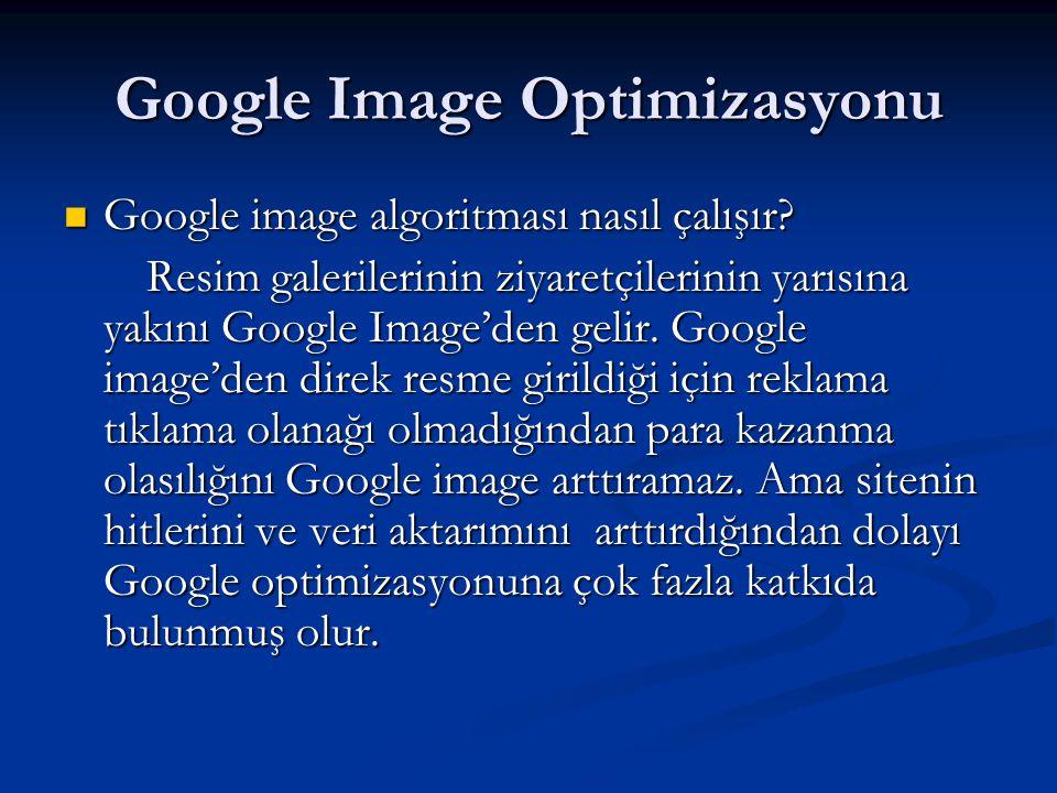 Google Image Optimizasyonu  Google image algoritması nasıl çalışır? Resim galerilerinin ziyaretçilerinin yarısına yakını Google Image'den gelir. Goog