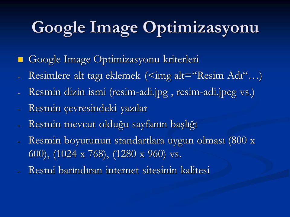 Google Image Optimizasyonu  Google Image Optimizasyonu kriterleri - Resimlere alt tagı eklemek (<img alt= Resim Adı …) - Resmin dizin ismi (resim-adi.jpg, resim-adi.jpeg vs.) - Resmin çevresindeki yazılar - Resmin mevcut olduğu sayfanın başlığı - Resmin boyutunun standartlara uygun olması (800 x 600), (1024 x 768), (1280 x 960) vs.