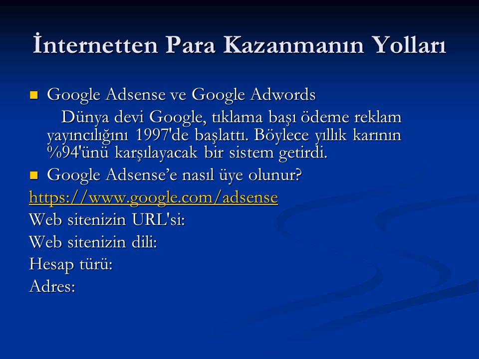 İnternetten Para Kazanmanın Yolları  Google Adsense ve Google Adwords Dünya devi Google, tıklama başı ödeme reklam yayıncılığını 1997′de başlattı. Bö