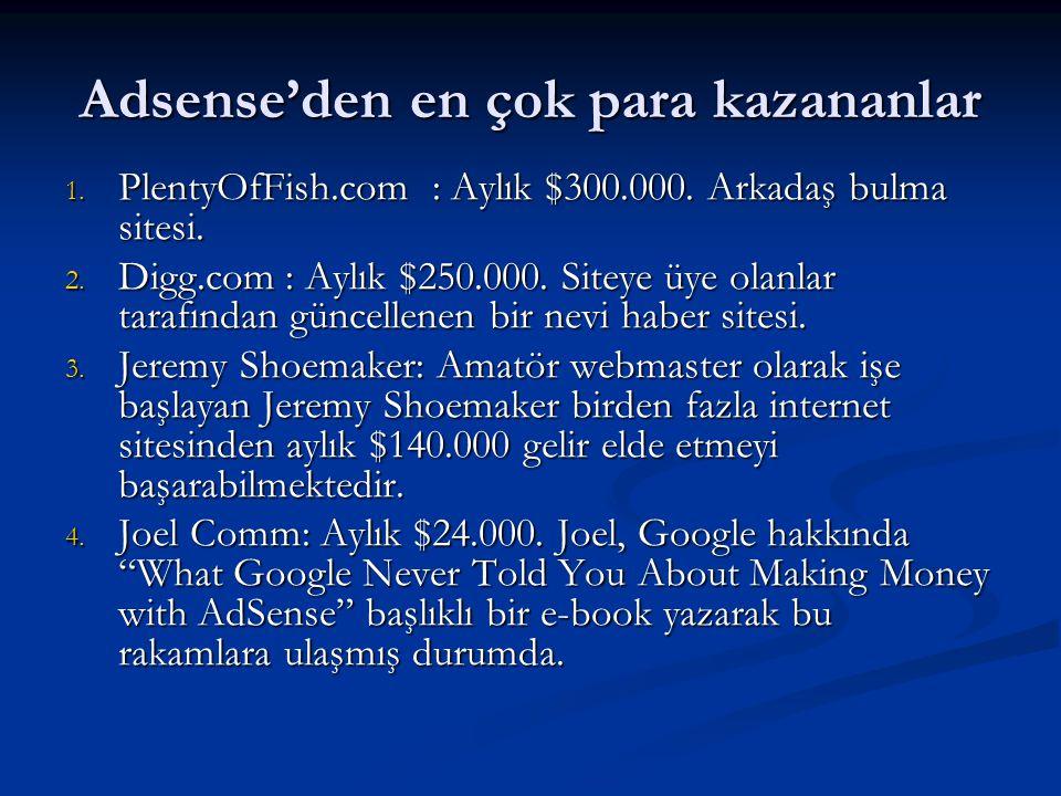 Adsense'den en çok para kazananlar 1. PlentyOfFish.com : Aylık $300.000. Arkadaş bulma sitesi. 2. Digg.com : Aylık $250.000. Siteye üye olanlar tarafı