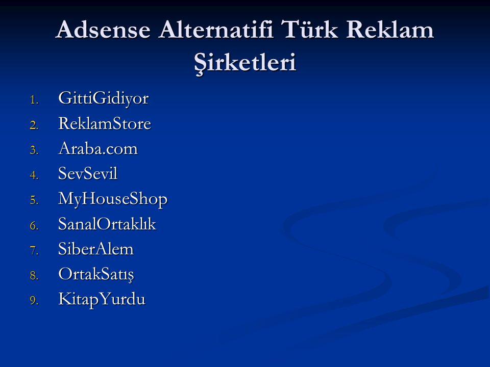 Adsense Alternatifi Türk Reklam Şirketleri 1. GittiGidiyor 2. ReklamStore 3. Araba.com 4. SevSevil 5. MyHouseShop 6. SanalOrtaklık 7. SiberAlem 8. Ort
