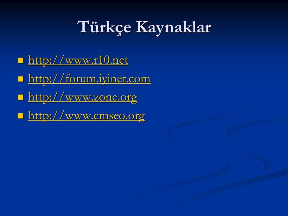 Türkçe Kaynaklar  http://www.r10.net http://www.r10.net  http://forum.iyinet.com http://forum.iyinet.com  http://www.zone.org http://www.zone.org  http://www.cmseo.org http://www.cmseo.org