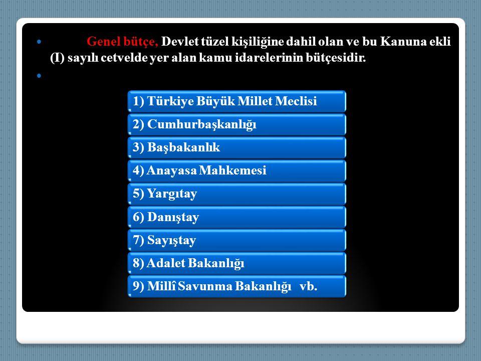  Genel bütçe, Devlet tüzel kişiliğine dahil olan ve bu Kanuna ekli (I) sayılı cetvelde yer alan kamu idarelerinin bütçesidir.  1) Türkiye Büyük Mill