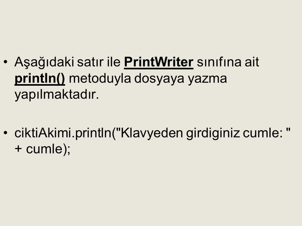 •Aşağıdaki satır ile PrintWriter sınıfına ait println() metoduyla dosyaya yazma yapılmaktadır. •ciktiAkimi.println(