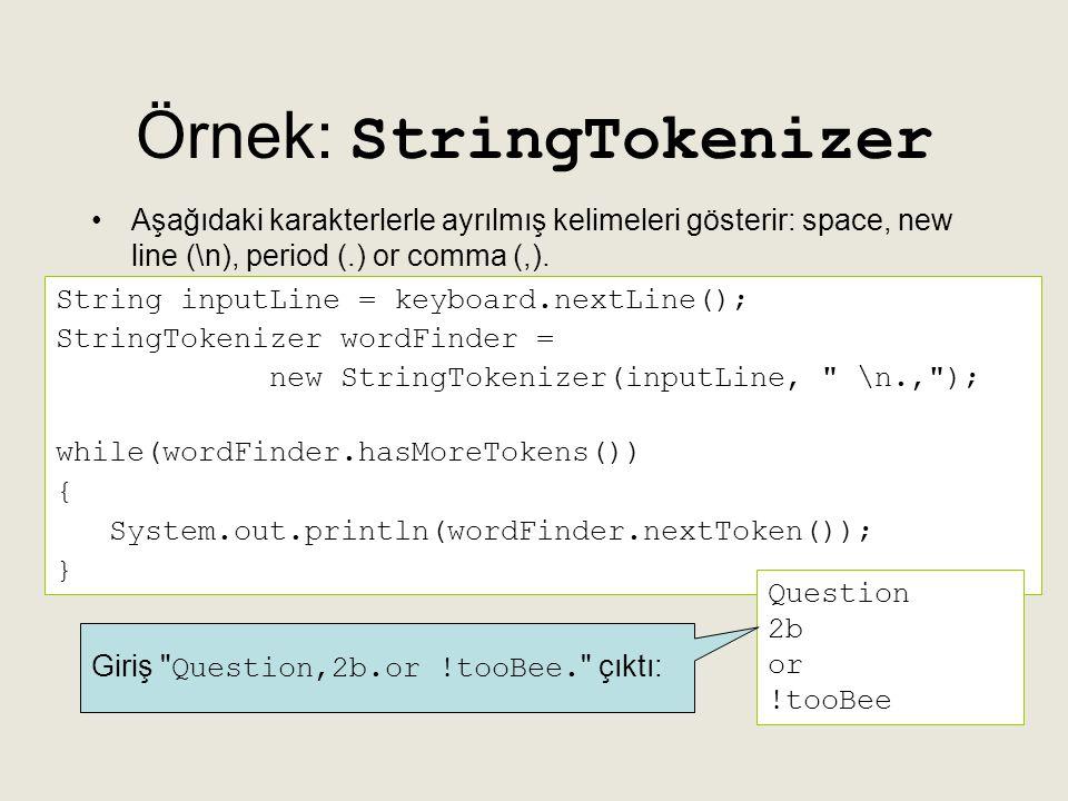 Örnek: StringTokenizer •Aşağıdaki karakterlerle ayrılmış kelimeleri gösterir: space, new line (\n), period (.) or comma (,). String inputLine = keyboa