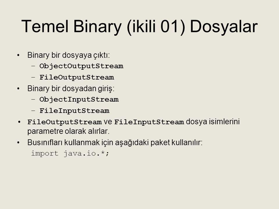 Temel Binary (ikili 01) Dosyalar •Binary bir dosyaya çıktı: –ObjectOutputStream –FileOutputStream •Binary bir dosyadan giriş: –ObjectInputStream –File