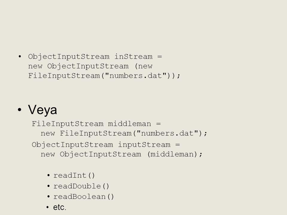 •ObjectInputStream inStream = new ObjectInputStream (new FileInputStream(