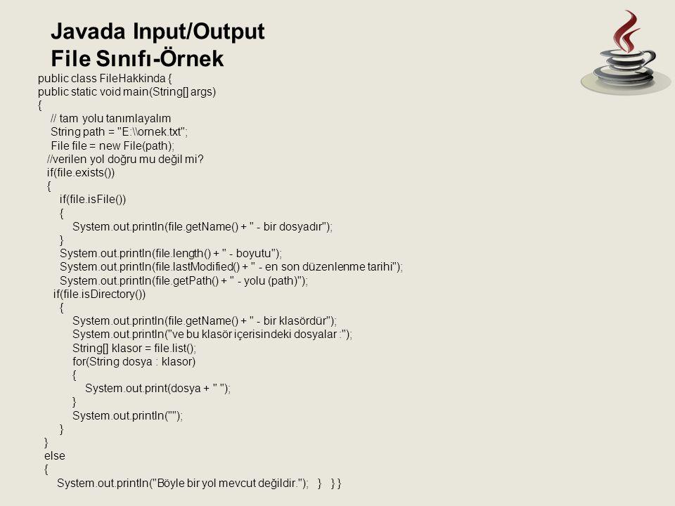 Javada Input/Output File Sınıfı-Örnek public class FileHakkinda { public static void main(String[] args) { // tam yolu tanımlayalım String path =