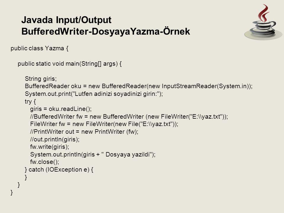 Javada Input/Output BufferedWriter-DosyayaYazma-Örnek public class Yazma { public static void main(String[] args) { String giris; BufferedReader oku =