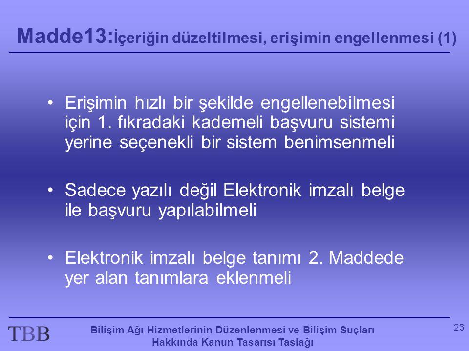 Bilişim Ağı Hizmetlerinin Düzenlenmesi ve Bilişim Suçları Hakkında Kanun Tasarısı Taslağı 23 Madde13: İçeriğin düzeltilmesi, erişimin engellenmesi (1)