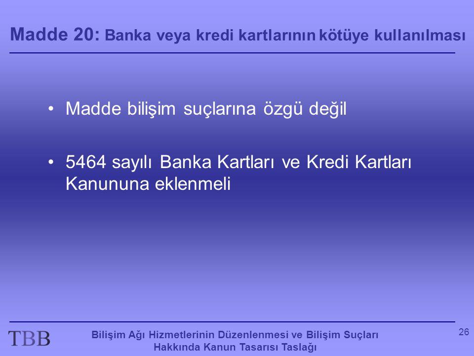 Bilişim Ağı Hizmetlerinin Düzenlenmesi ve Bilişim Suçları Hakkında Kanun Tasarısı Taslağı 26 Madde 20: Banka veya kredi kartlarının kötüye kullanılmas