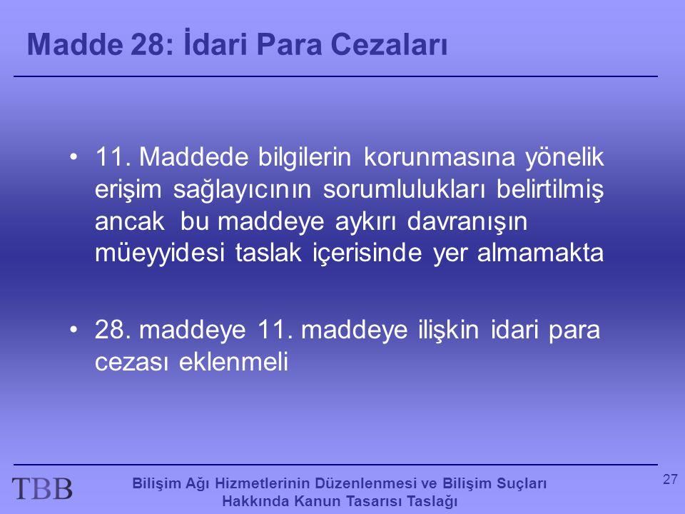 Bilişim Ağı Hizmetlerinin Düzenlenmesi ve Bilişim Suçları Hakkında Kanun Tasarısı Taslağı 27 Madde 28: İdari Para Cezaları •11. Maddede bilgilerin kor