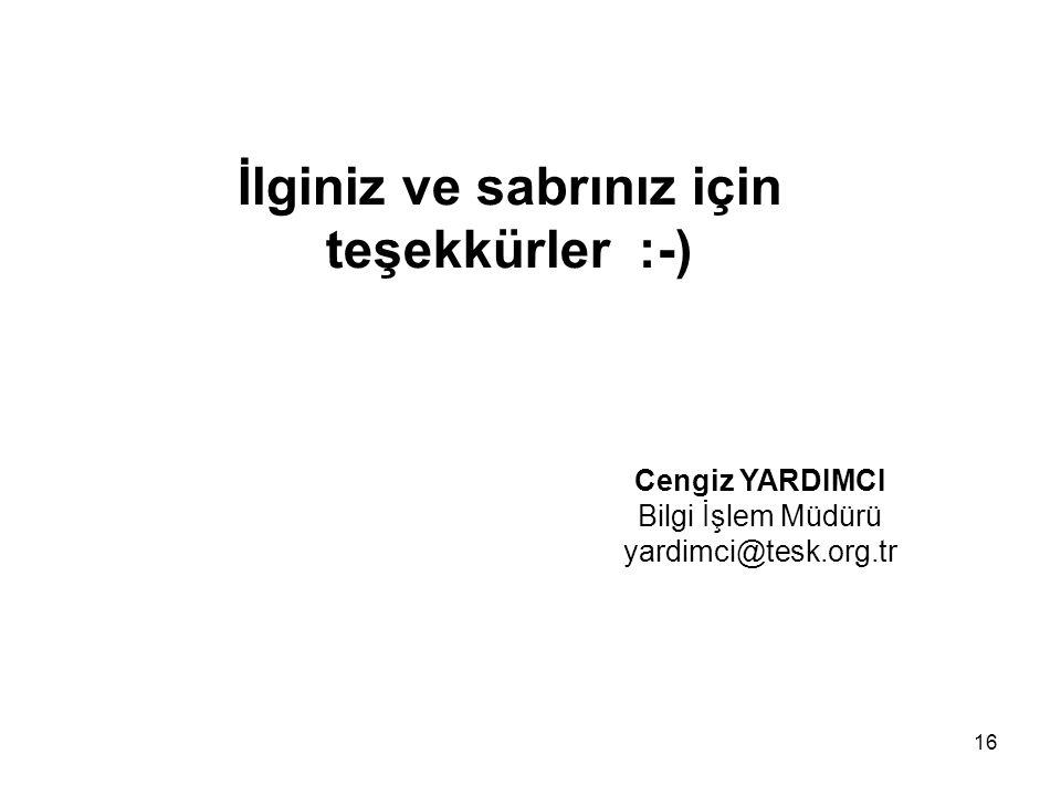 16 Cengiz YARDIMCI Bilgi İşlem Müdürü yardimci@tesk.org.tr İlginiz ve sabrınız için teşekkürler :-)