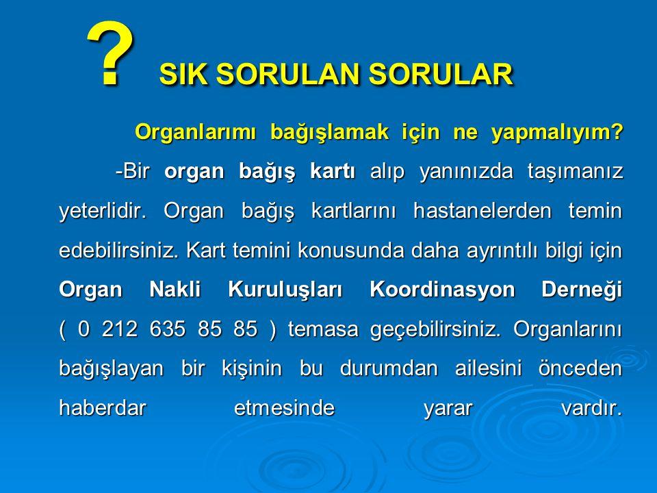 ? SIK SORULAN SORULAR ? SIK SORULAN SORULAR Organlarımı bağışlamak için ne yapmalıyım? -Bir organ bağış kartı alıp yanınızda taşımanız yeterlidir. Org