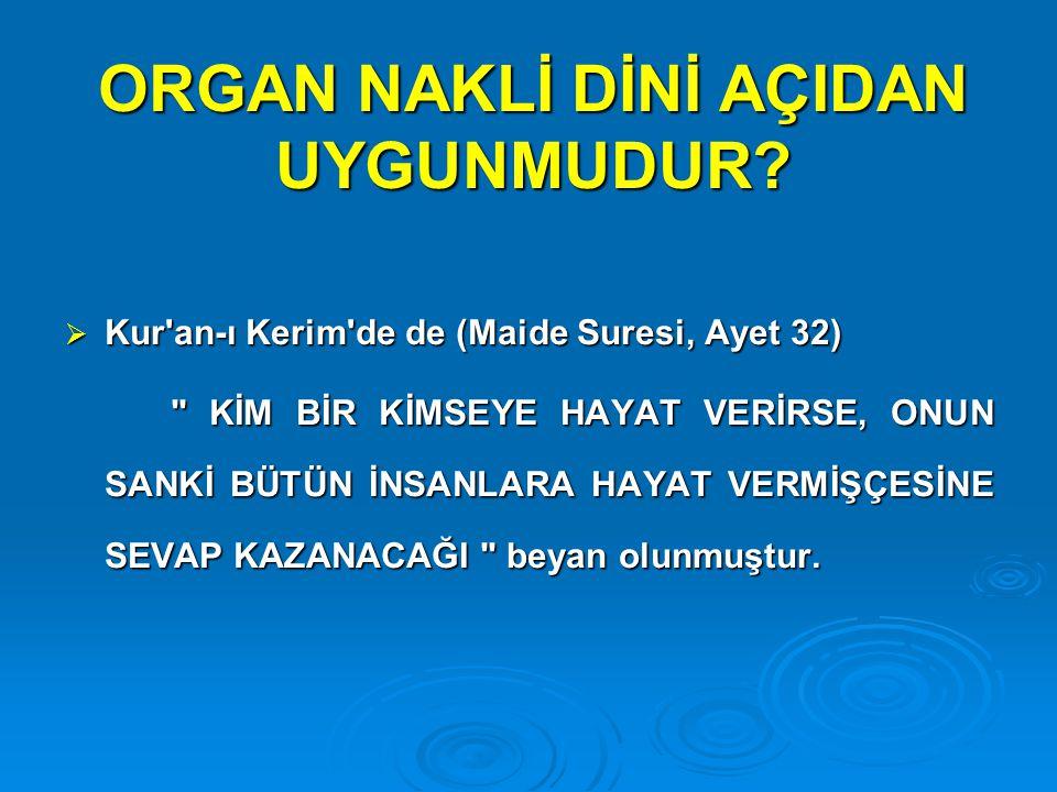 ORGAN NAKLİ DİNİ AÇIDAN UYGUNMUDUR?  Kur'an-ı Kerim'de de (Maide Suresi, Ayet 32)